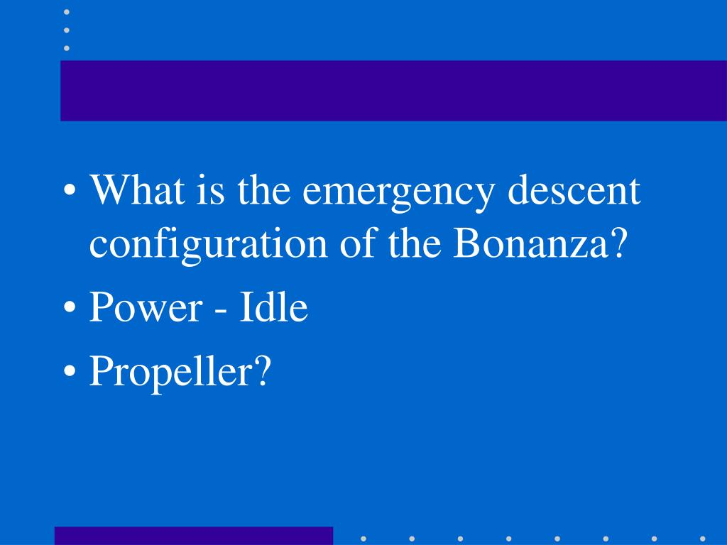 What is the emergency descent configuration of the Bonanza?