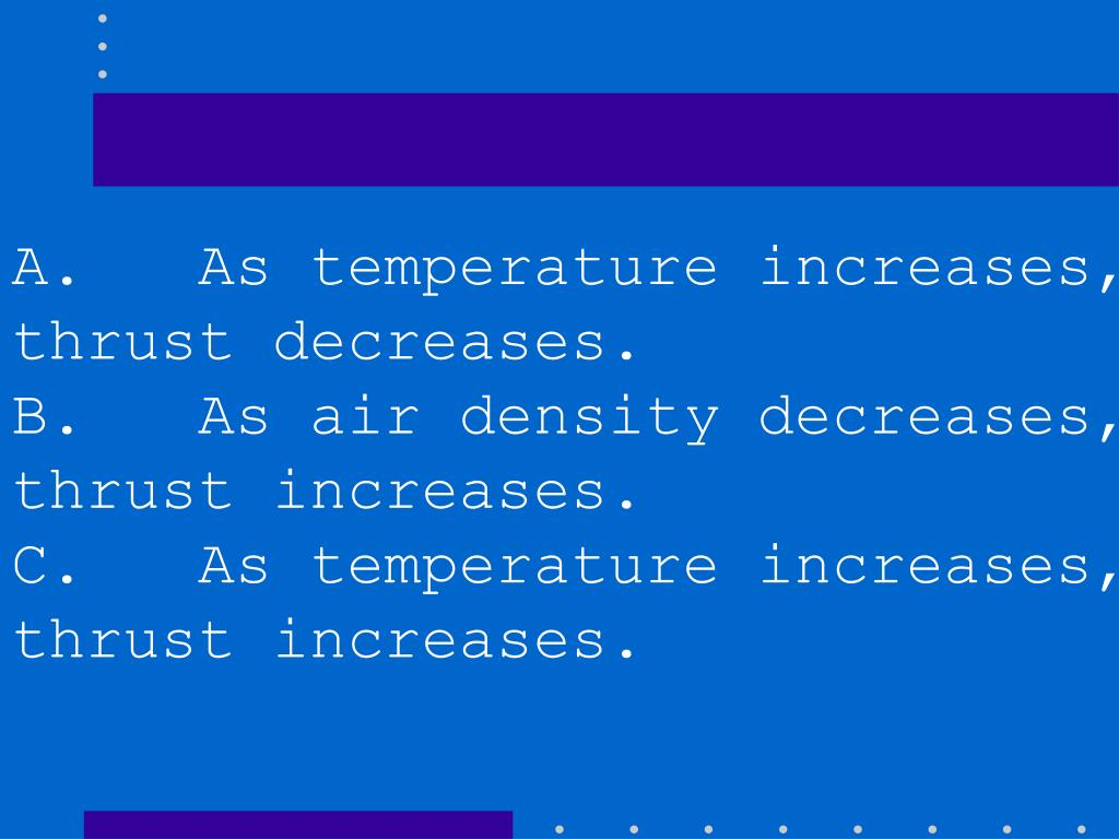 A.   As temperature increases, thrust decreases.
