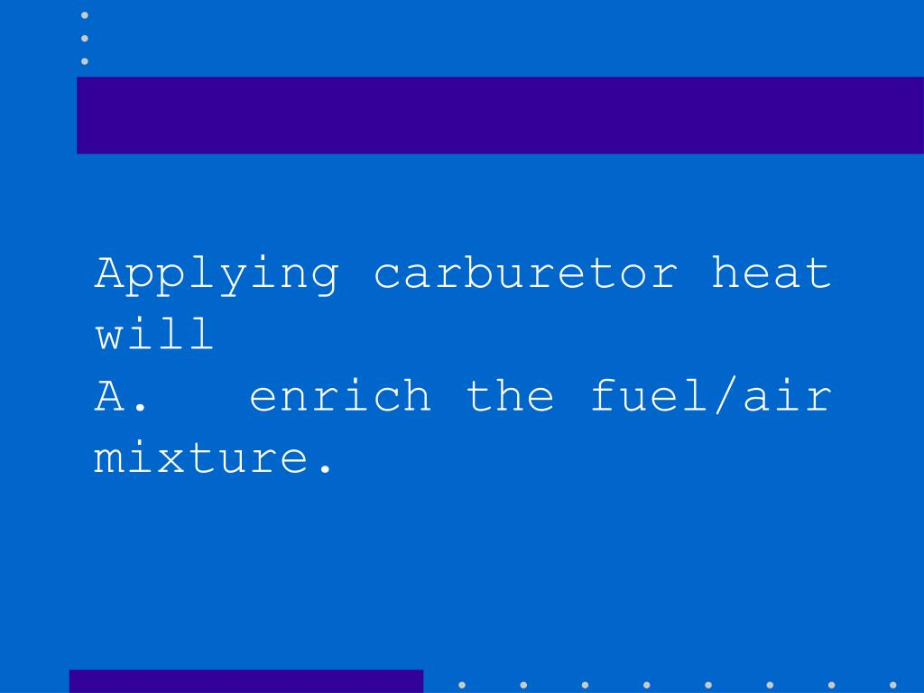 Applying carburetor heat will