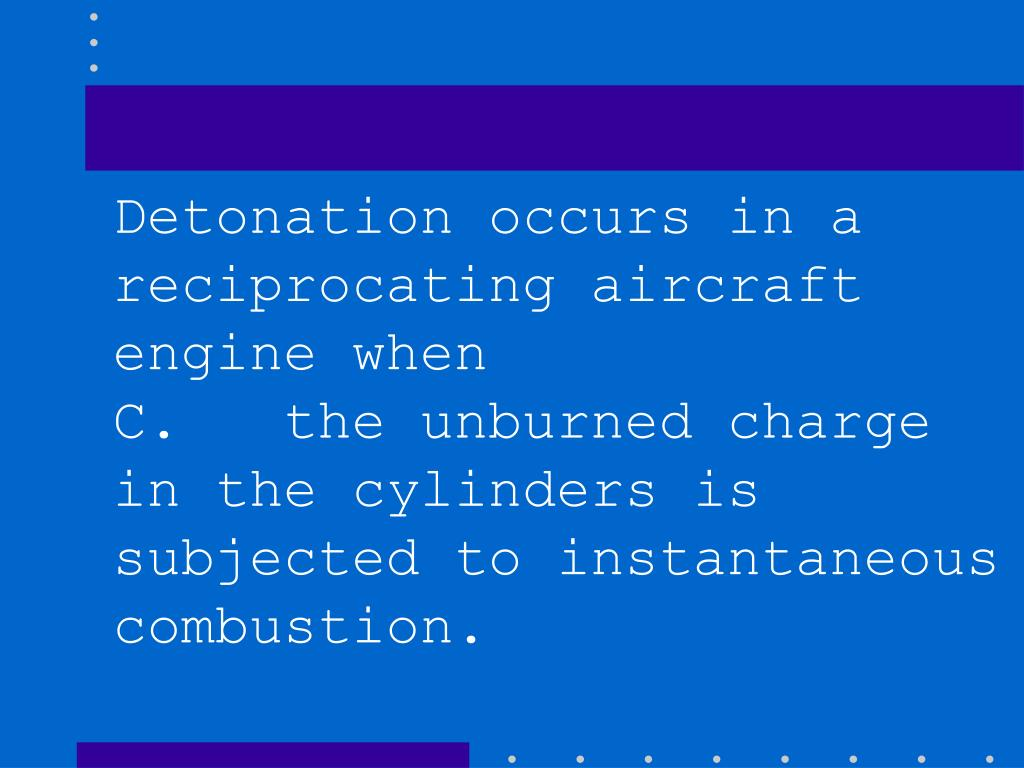 Detonation occurs in a reciprocating aircraft engine when