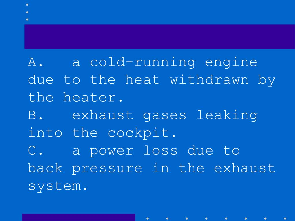 A.   a cold-running engine due to the heat withdrawn by the heater.