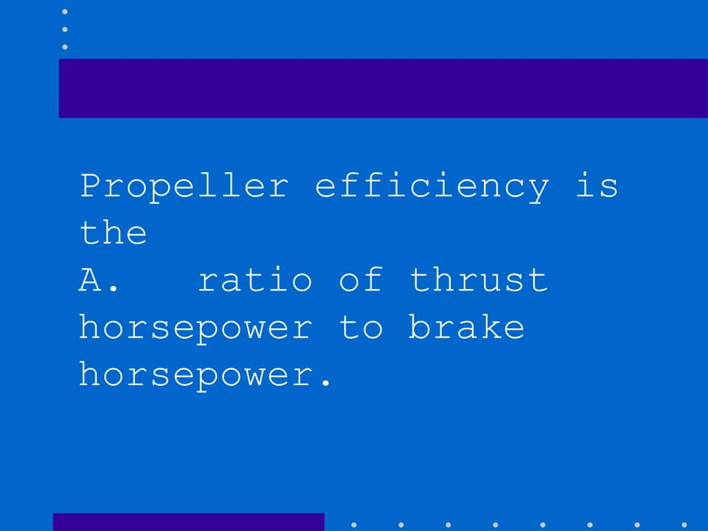 Propeller efficiency is the