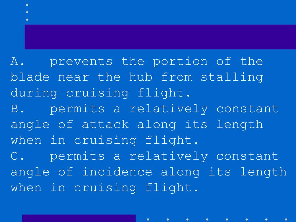 A.   prevents the portion of the blade near the hub from stalling during cruising flight.