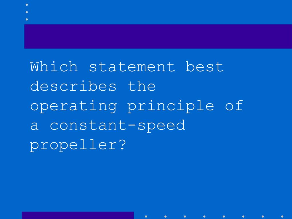 Which statement best describes the operating principle of a constant-speed propeller?