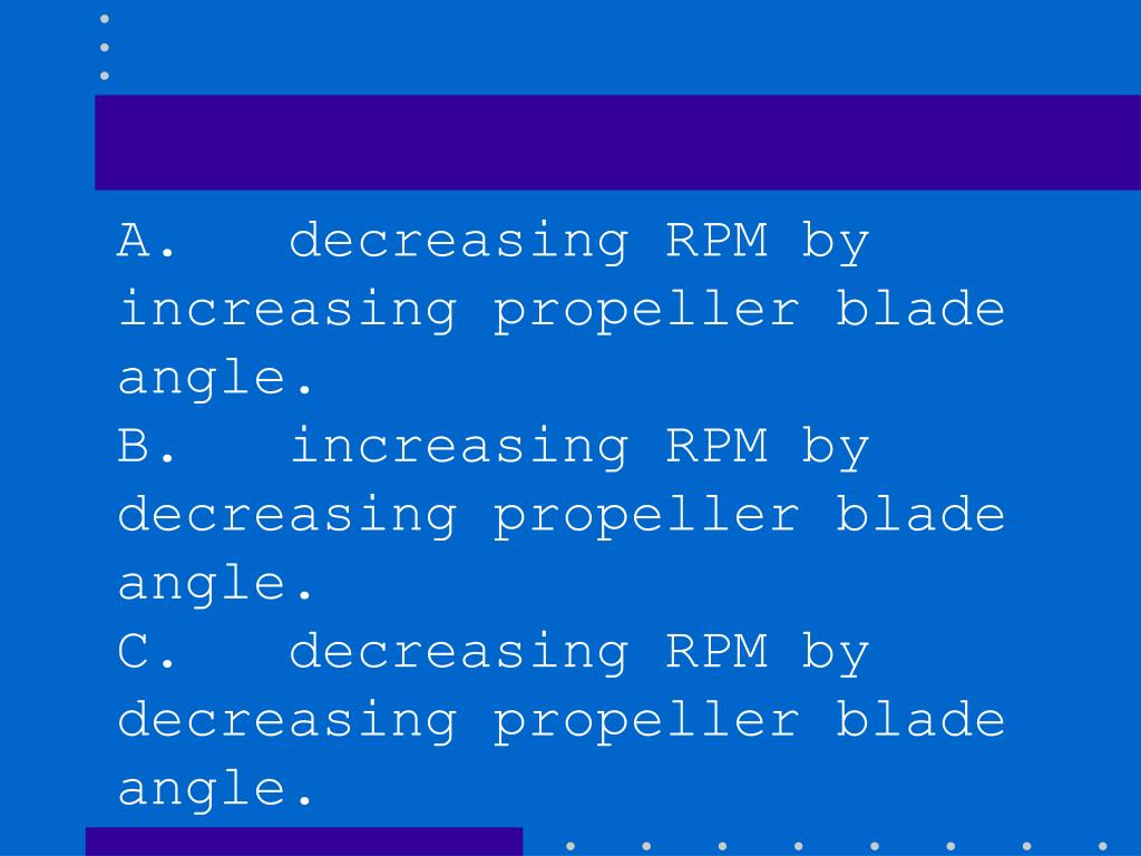A.   decreasing RPM by increasing propeller blade angle.