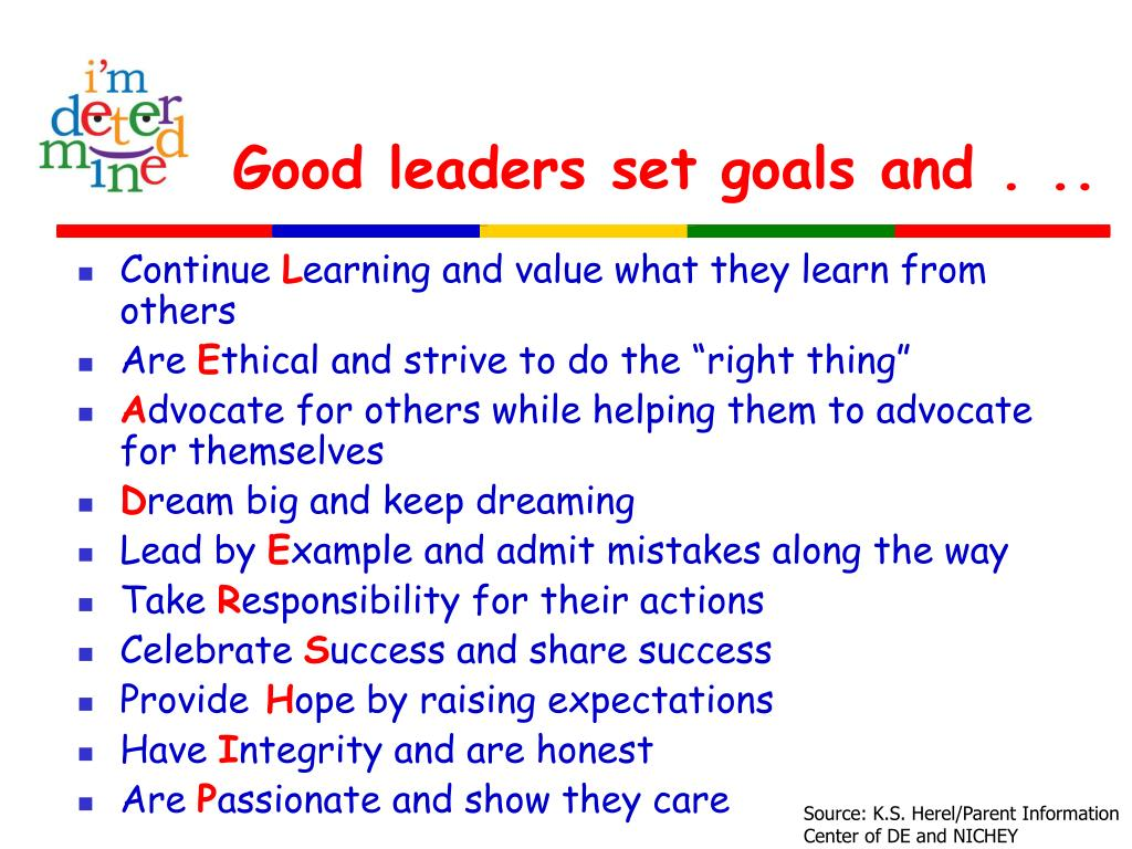 Good leaders set goals and . ..