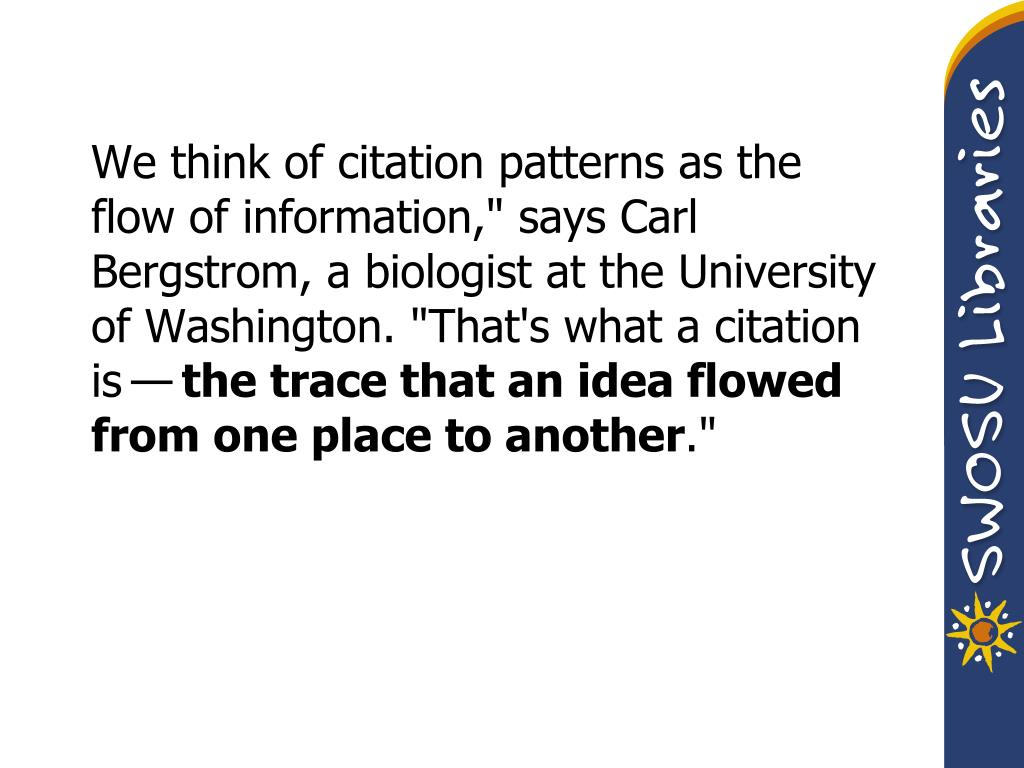 """We think of citation patterns as the flow of information,"""" says Carl Bergstrom, a biologist at the University of Washington. """"That's what a citation is—"""