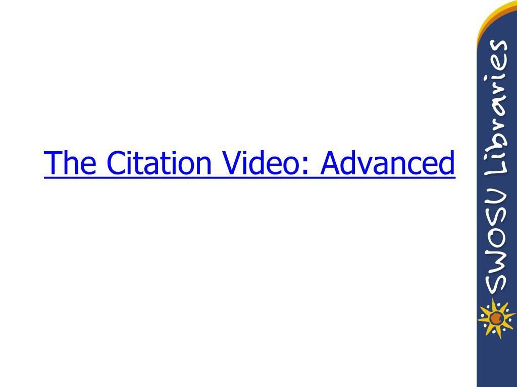 The Citation Video: Advanced