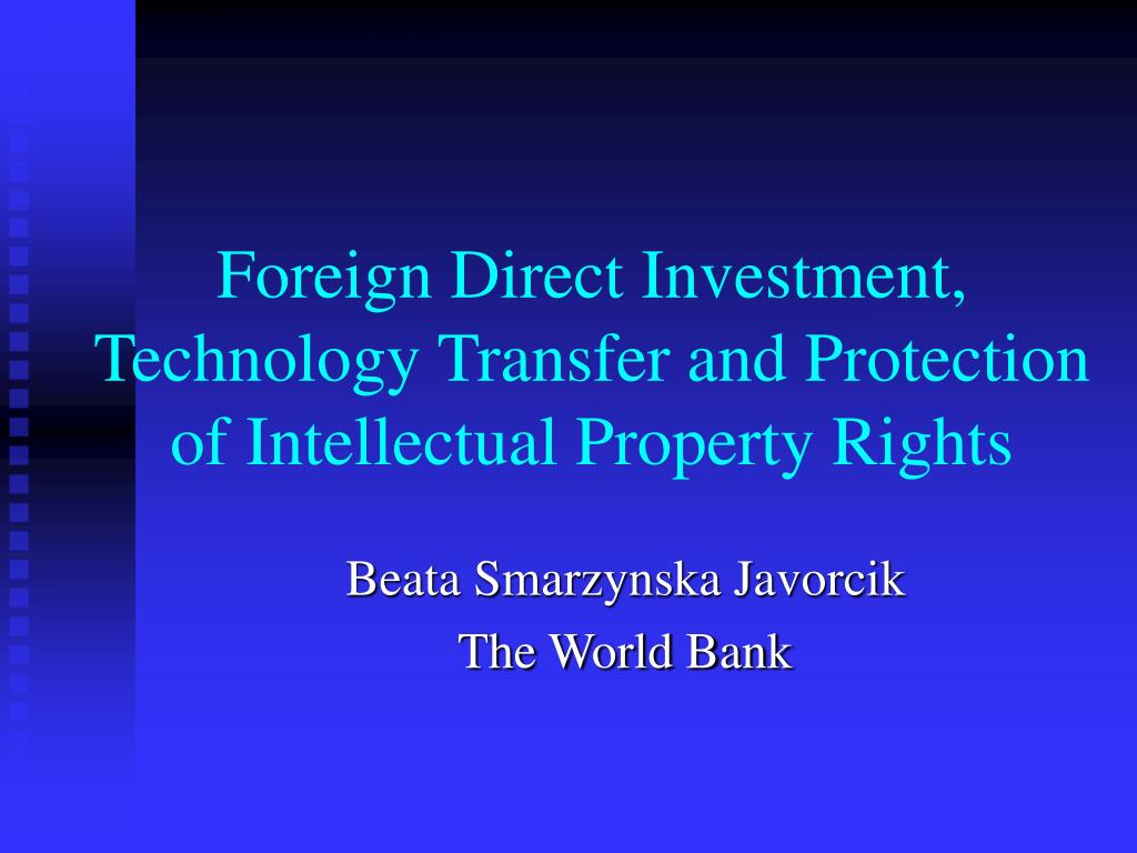 Foreign Direct Investment, Technology Transfer and Protection of Intellectual Property Rights