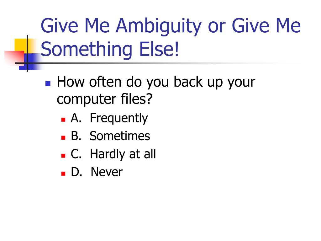Give Me Ambiguity or Give Me Something Else!