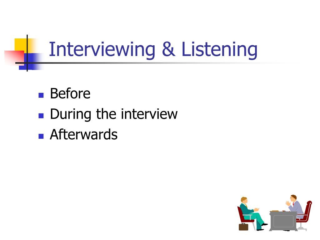 Interviewing & Listening