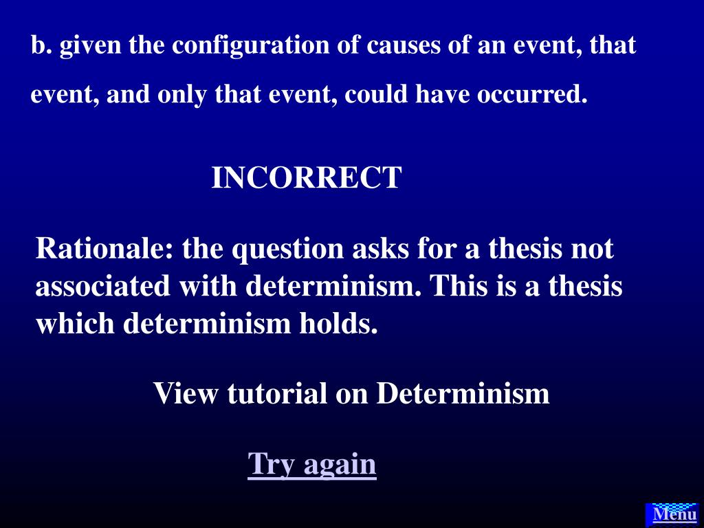 causal determinism thesis View homework help - determinism is the thesis that a complete description of the casual facts pertaining to the match an from soc p at mt wachusett 1 determinism is the thesis that a complete.