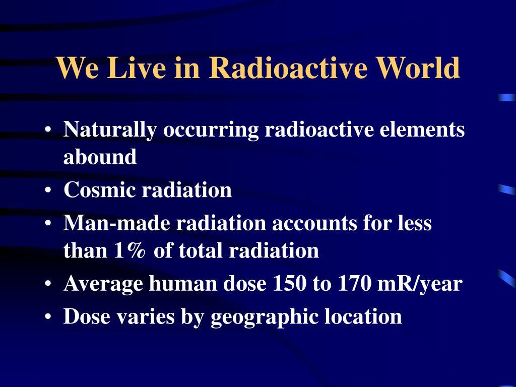 We Live in Radioactive World