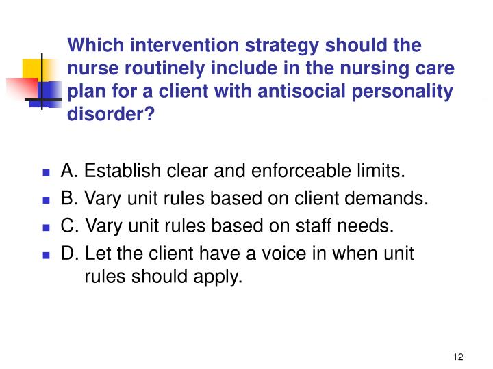 Which intervention strategy should the nurse routinely include in the nursing care plan for a client with antisocial personality disorder?