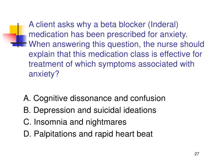 A client asks why a beta blocker (Inderal) medication has been prescribed for anxiety.  When answering this question, the nurse should explain that this medication class is effective for treatment of which symptoms associated with anxiety?