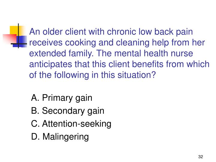 An older client with chronic low back pain receives cooking and cleaning help from her extended family. The mental health nurse anticipates that this client benefits from which of the following in this situation?