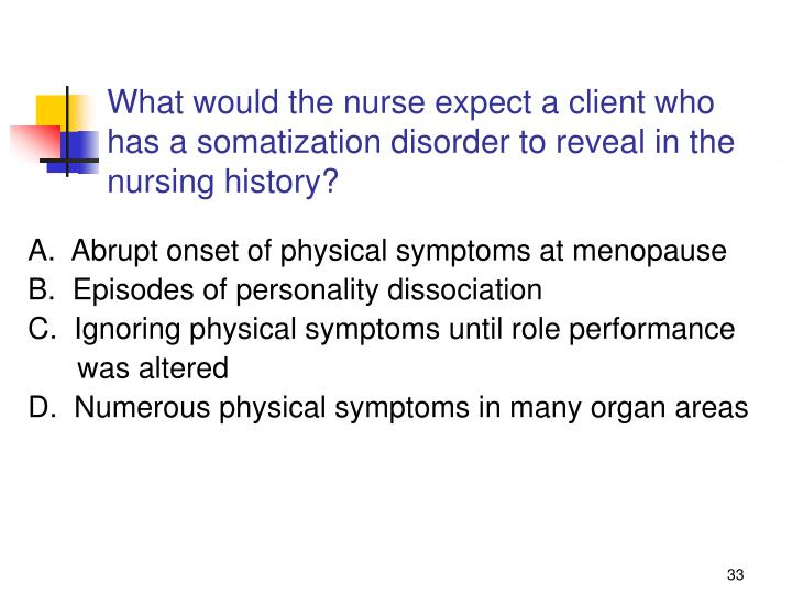 What would the nurse expect a client who has a somatization disorder to reveal in the nursing history?
