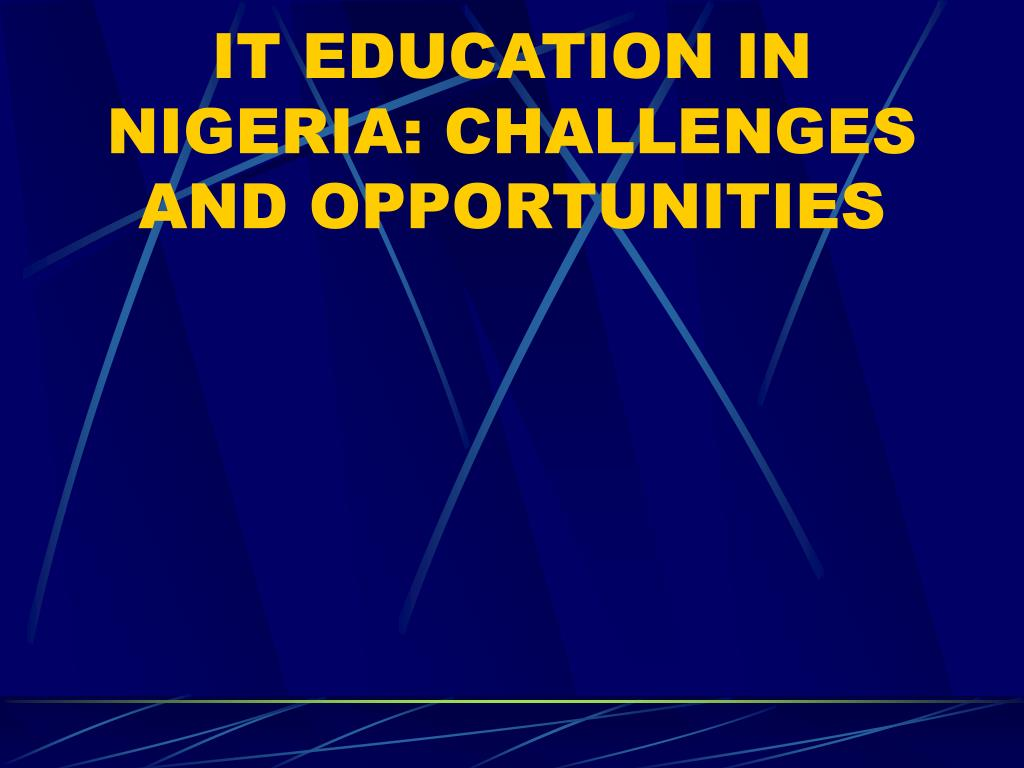 IT EDUCATION IN NIGERIA: CHALLENGES AND OPPORTUNITIES