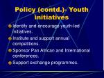 policy contd youth initiatives