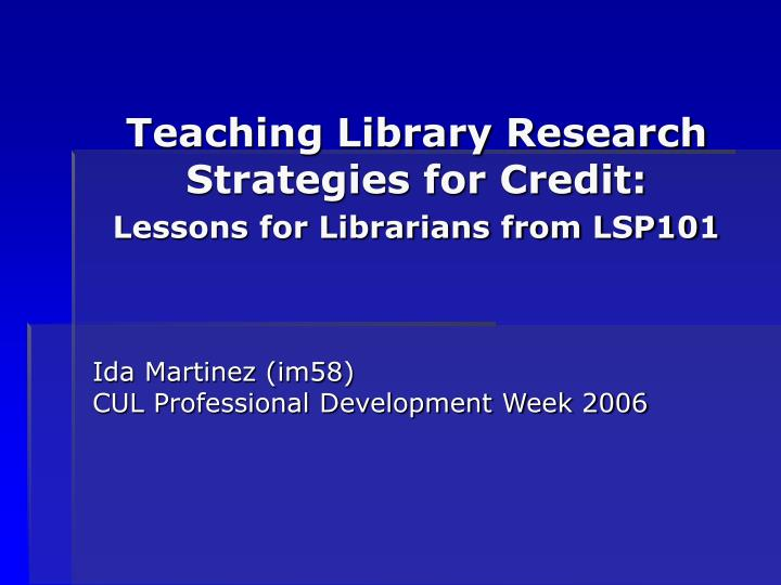Teaching library research strategies for credit lessons for librarians from lsp101