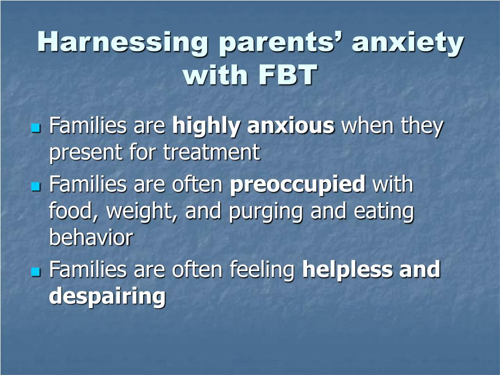 Harnessing parents' anxiety with FBT