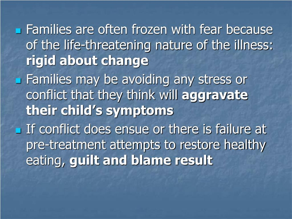 Families are often frozen with fear because of the life-threatening nature of the illness: