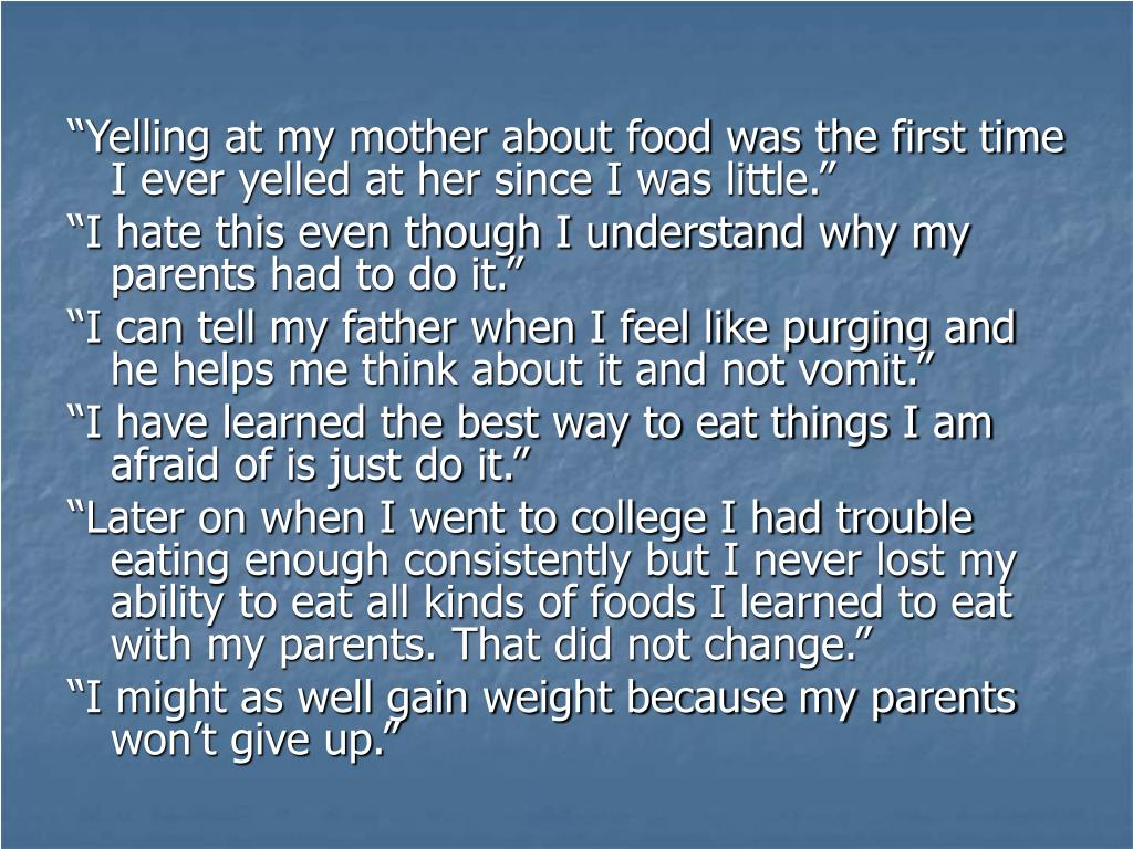 """Yelling at my mother about food was the first time I ever yelled at her since I was little."""