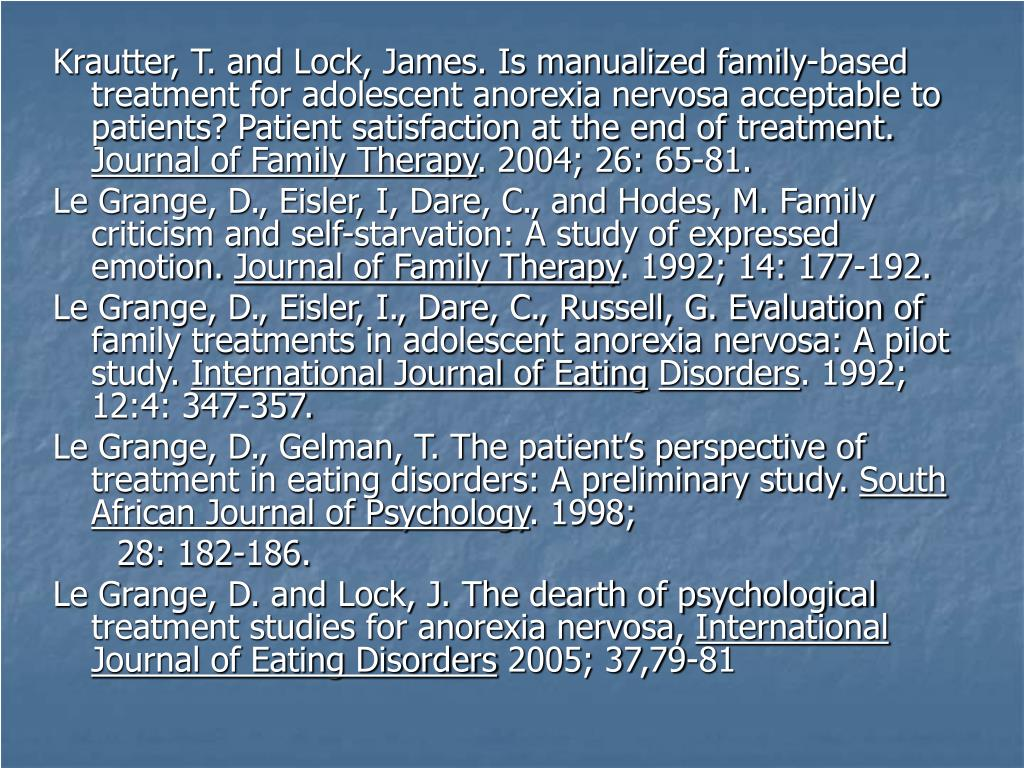 Krautter, T. and Lock, James. Is manualized family-based treatment for adolescent anorexia nervosa acceptable to patients? Patient satisfaction at the end of treatment.