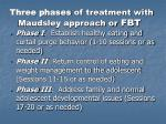 three phases of treatment with maudsley approach or fbt