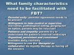 what family characteristics need to be facilitated with fbt