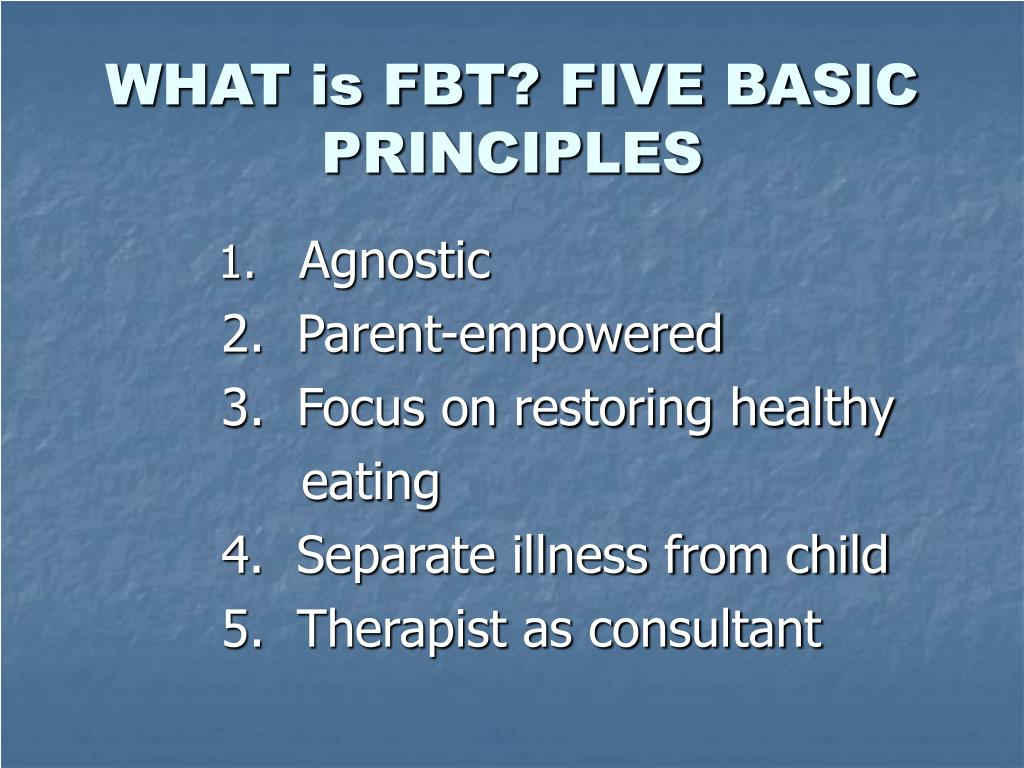 WHAT is FBT? FIVE BASIC PRINCIPLES
