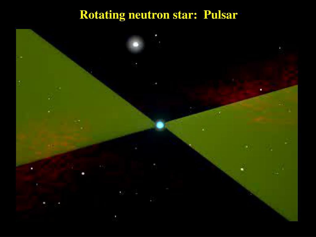 Rotating neutron star:  Pulsar