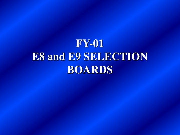 Fy 01 e8 and e9 selection boards