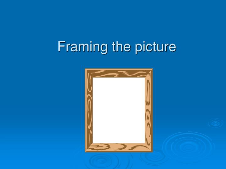 Framing the picture