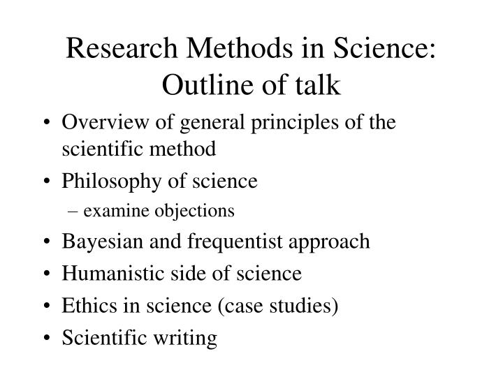 Research methods in science outline of talk