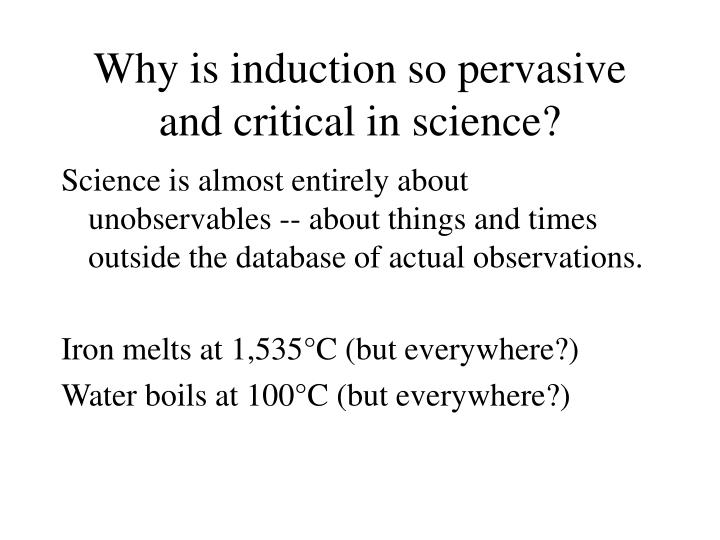 Why is induction so pervasive and critical in science?