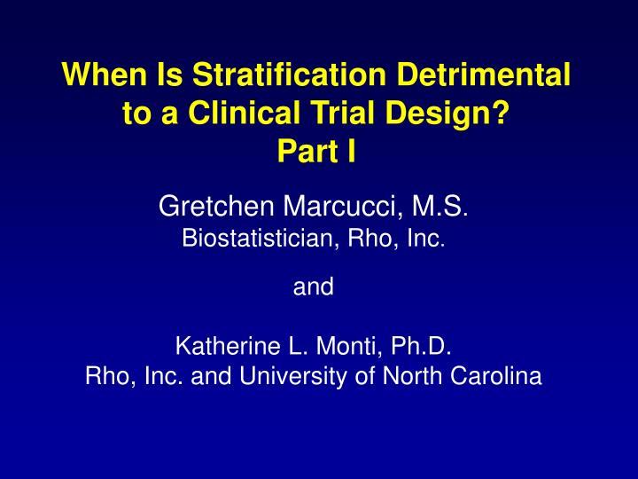 When is stratification detrimental to a clinical trial design part i