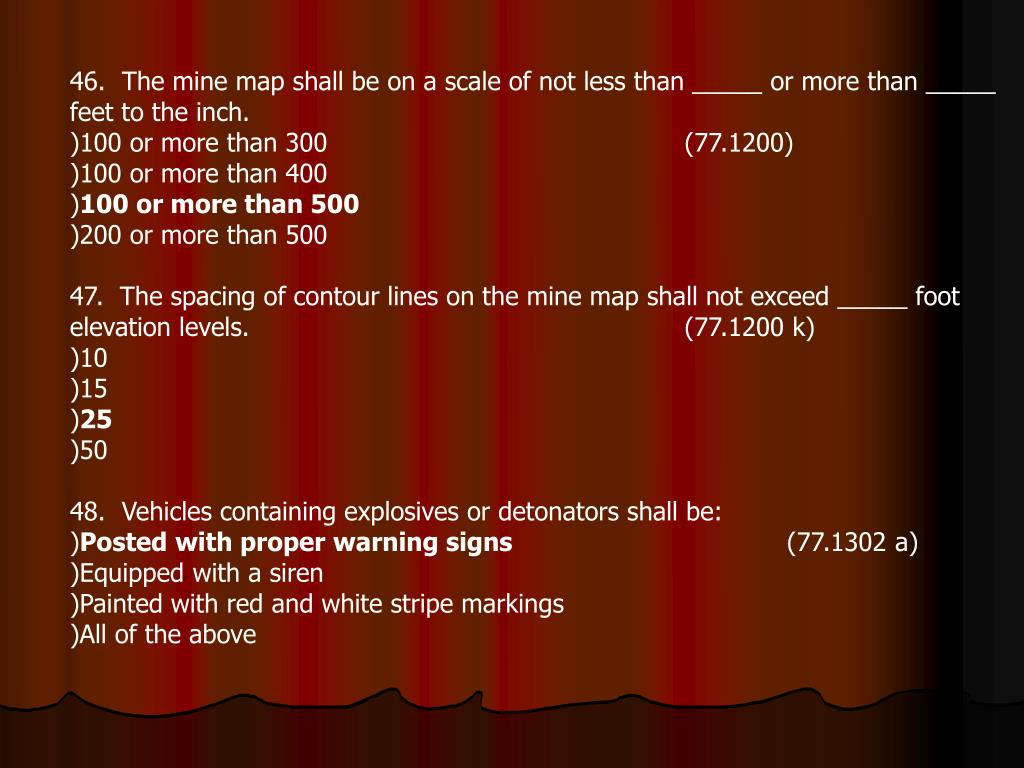46.  The mine map shall be on a scale of not less than _____ or more than _____ feet to the inch.