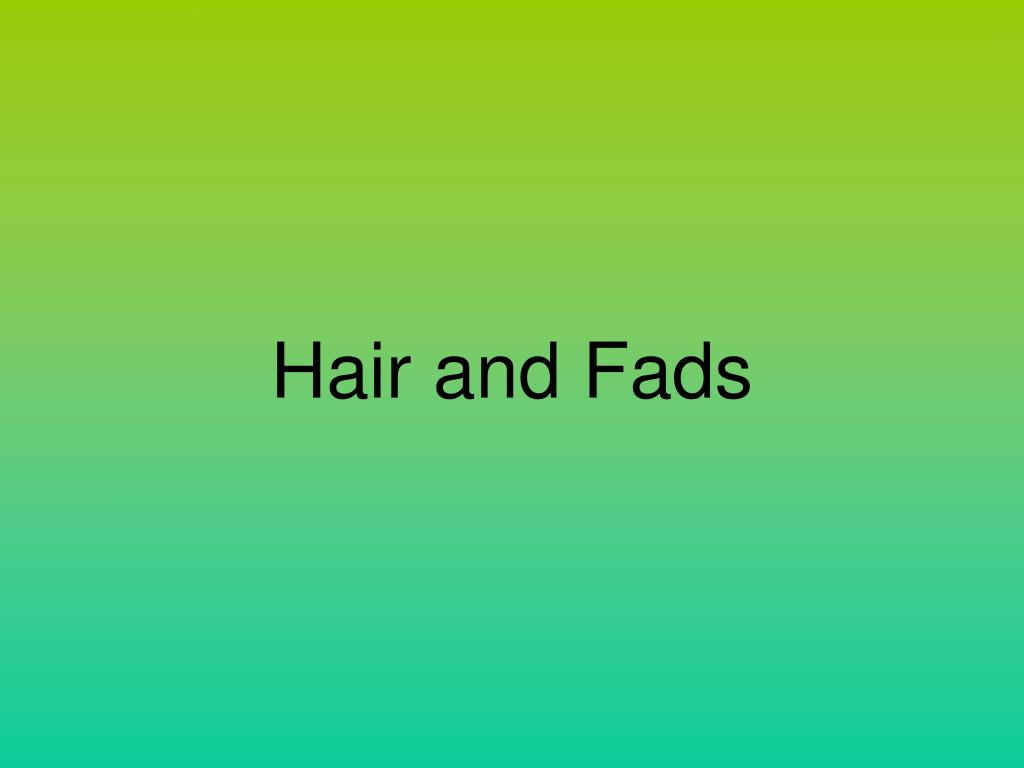 Hair and Fads