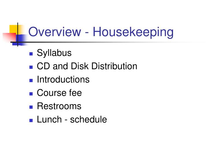 Overview housekeeping