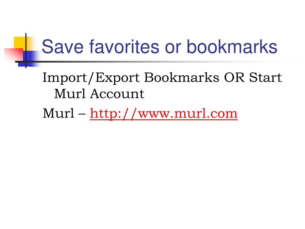 Save favorites or bookmarks