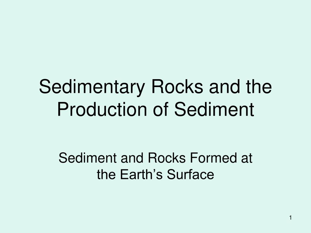 Sedimentary Rocks and the Production of Sediment