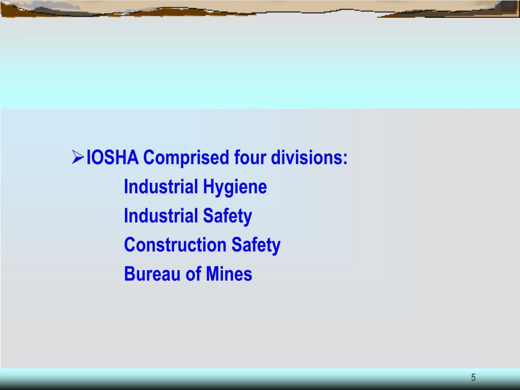 IOSHA Comprised four divisions: