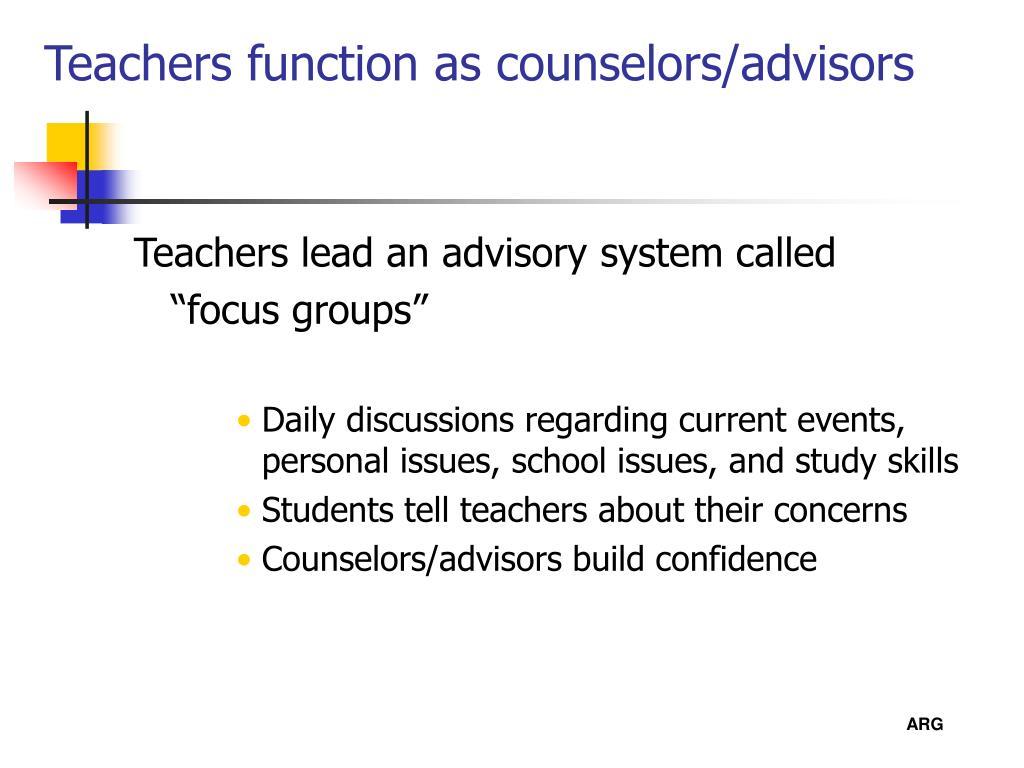 Teachers function as counselors/advisors