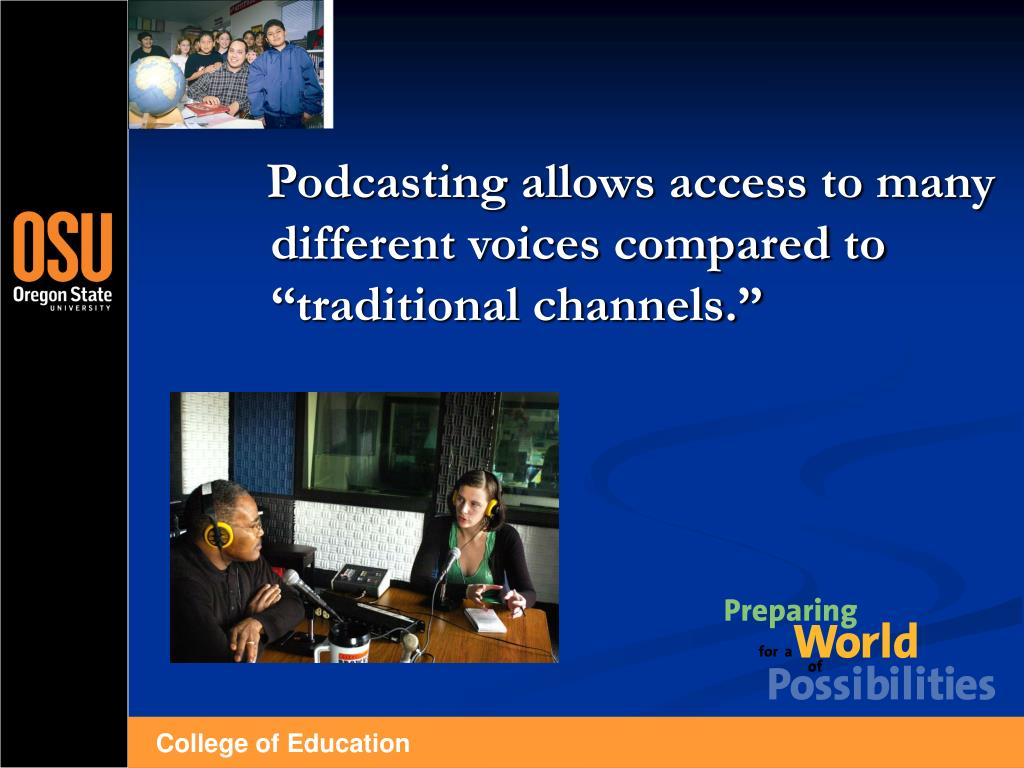 "Podcasting allows access to many different voices compared to ""traditional channels."""