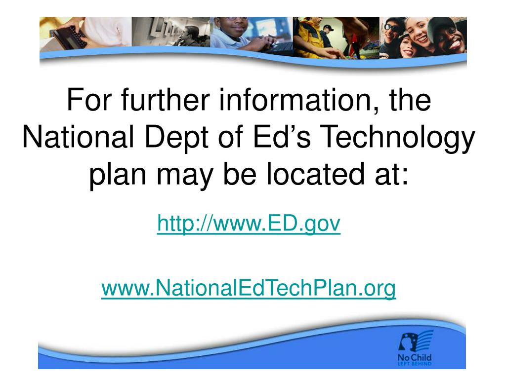 For further information, the National Dept of Ed's Technology plan may be located at: