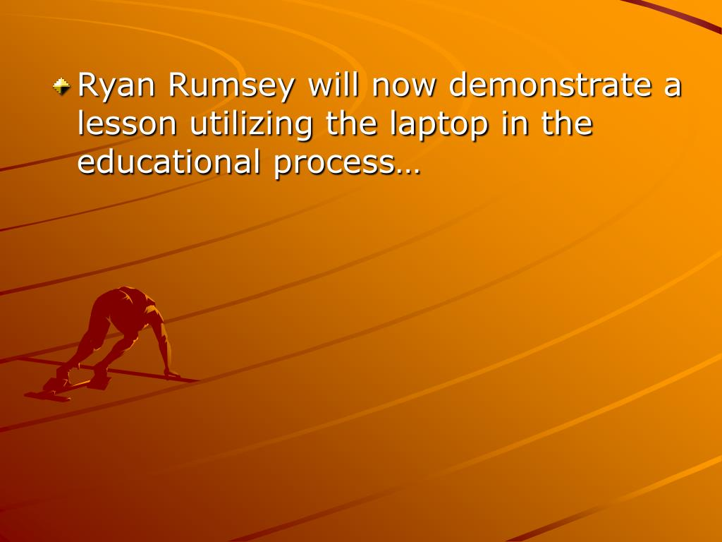 Ryan Rumsey will now demonstrate a lesson utilizing the laptop in the educational process…