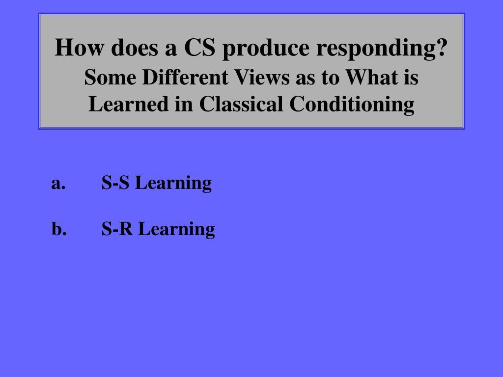 How does a CS produce responding?