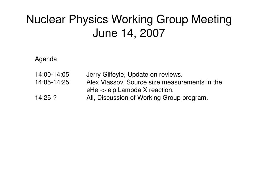 Nuclear Physics Working Group Meeting