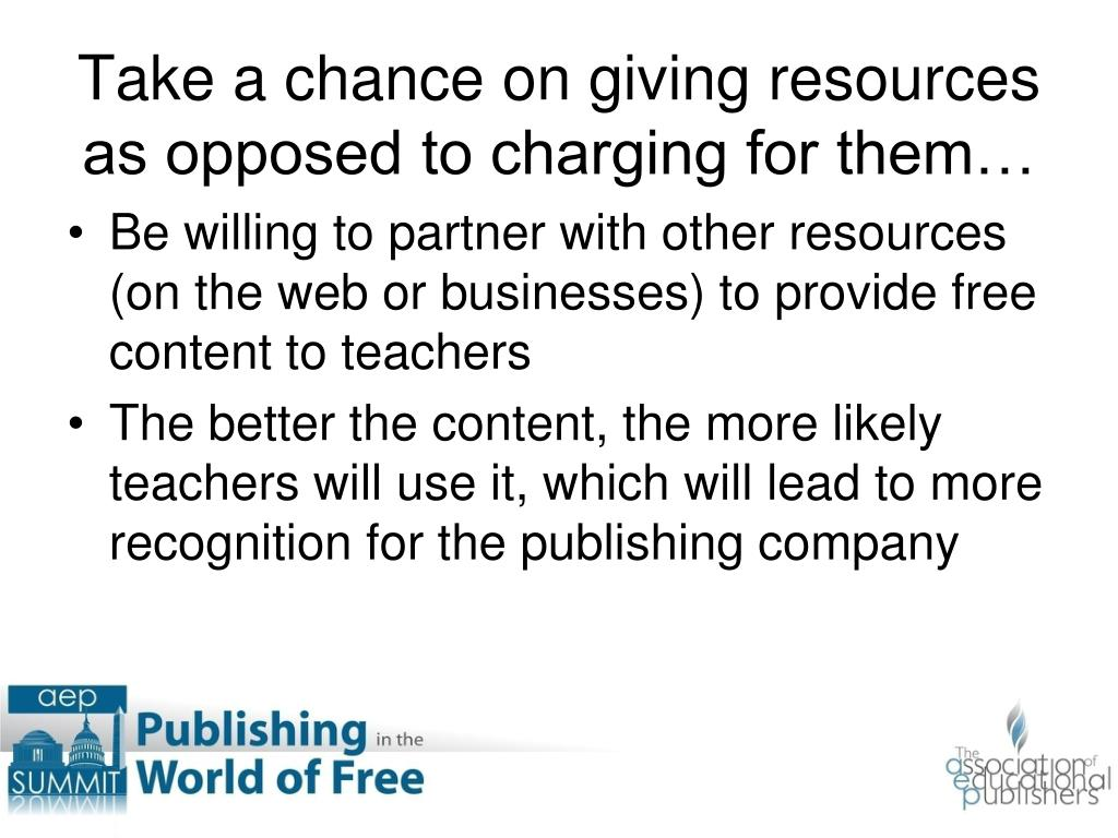 Be willing to partner with other resources (on the web or businesses) to provide free content to teachers